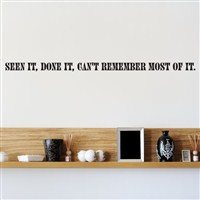 Seen it, done it, can't remember most of it. - Vinyl Wall Decal - Wall Quote - Wall Decor