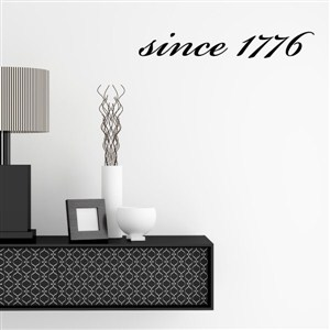 since 1776 - Vinyl Wall Decal - Wall Quote - Wall Decor