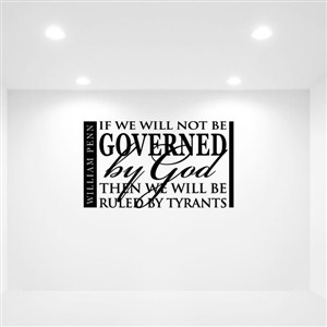 If we will not be governed by God -William Penn - Vinyl Wall Decal - Wall Quote - Wall Decor