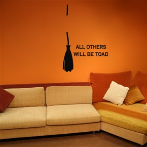 all others will be toad - Vinyl Wall Decal - Wall Quote - Wall Decor
