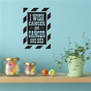 I wish cancer got cancer and died - Vinyl Wall Decal - Wall Quote - Wall Decor