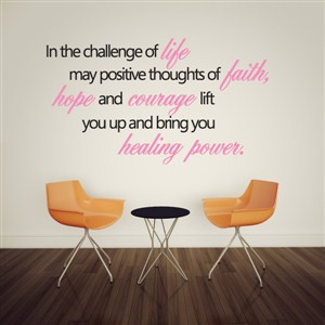in the challenge of life may positive thoughts of faith, - Vinyl Wall Decal - Wall Quote - Wall Decor