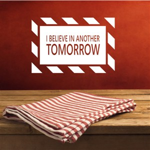 I believe in another tomorrow - Vinyl Wall Decal - Wall Quote - Wall Decor
