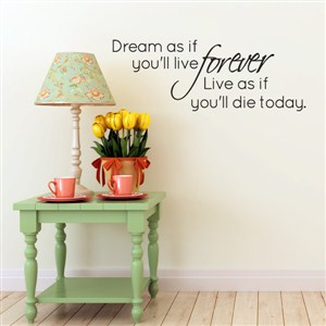 dreams as if you'll live forever liv as if you'll die today. - Vinyl Wall Decal - Wall Quote - Wall Decor
