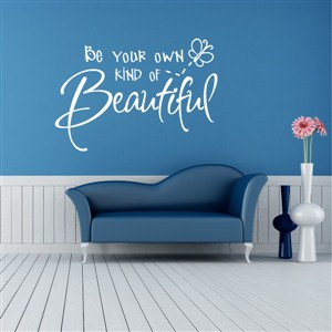 be your own kind of beautiful - Vinyl Wall Decal - Wall Quote - Wall Decor