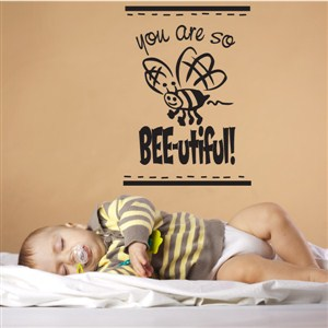 you are so bee-utiful! - Vinyl Wall Decal - Wall Quote - Wall Decor