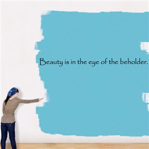 beauty is in the eye of the beholder - Vinyl Wall Decal - Wall Quote - Wall Decor