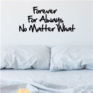 forever for always no matter what - Vinyl Wall Decal - Wall Quote - Wall Decor