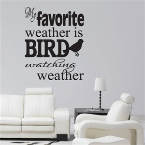 my favorite weather is bird watching weather - Vinyl Wall Decal - Wall Quote - Wall Decor