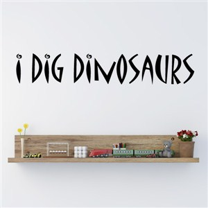 I dig dinosaurs - Vinyl Wall Decal - Wall Quote - Wall Decor