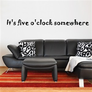 it's five o'clock somewhere - Vinyl Wall Decal - Wall Quote - Wall Decor