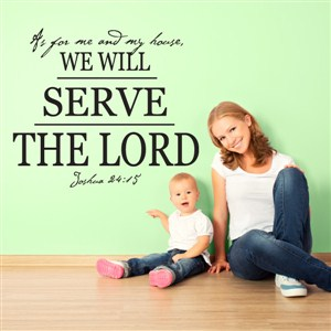 as for me and my house, we will serve the lord Joshua 24:15 - Vinyl Wall Decal - Wall Quote - Wall Decor