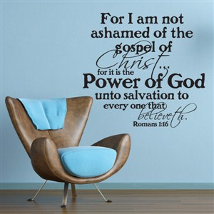 for I am not ashamed of the gospel of Christ.. Romans 1:16 - Vinyl Wall Decal - Wall Quote - Wall Decor