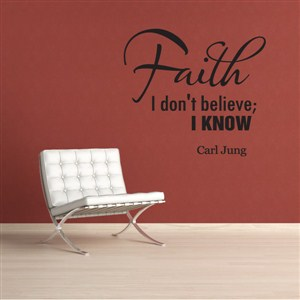 Faith I don't believe; I know Carl Jung - Vinyl Wall Decal - Wall Quote - Wall Decor