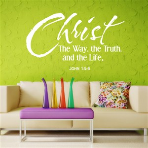 Christ The Way, the Truth, and the Life. John 14:6 - Vinyl Wall Decal - Wall Quote - Wall Decor