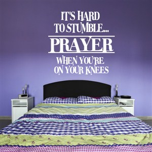 Prayer It's hard to stumble when you're on your knees - Vinyl Wall Decal - Wall Quote - Wall Decor