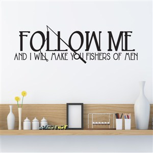 Follow me and I will make you fishers of men - Vinyl Wall Decal - Wall Quote - Wall Decor