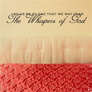 Let us be silent that we may hear the whispers of God - Vinyl Wall Decal - Wall Quote - Wall Decor