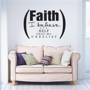 Faith I believe … help thou my unbelief - Vinyl Wall Decal - Wall Quote - Wall Decor