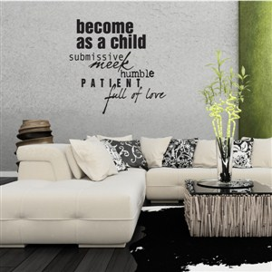 become as a child submissive meek humble patient full of love - Vinyl Wall Decal - Wall Quote - Wall Decor