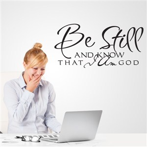 Be still and know that I am God - Vinyl Wall Decal - Wall Quote - Wall Decor