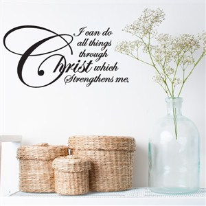 I can do all things through Christ who strengthens me. - Vinyl Wall Decal - Wall Quote - Wall Decor