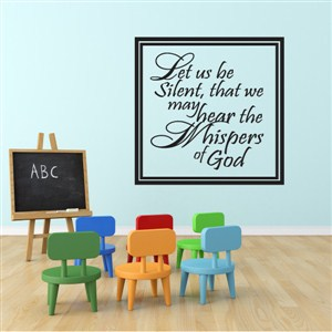 Let us be silent, that we may hear the whispers of God - Vinyl Wall Decal - Wall Quote - Wall Decor
