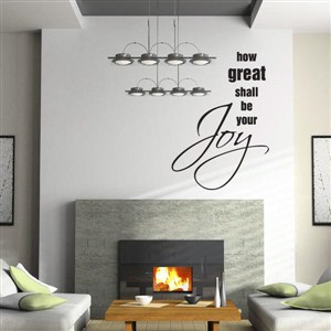 How great shall be your Joy - Vinyl Wall Decal - Wall Quote - Wall Decor