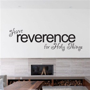 Have reverence for Holy Things - Vinyl Wall Decal - Wall Quote - Wall Decor