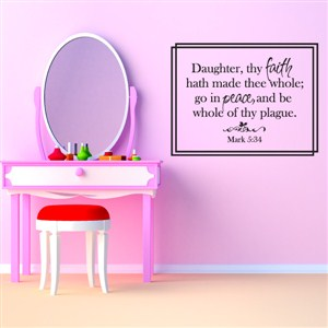 Daughter, thy faith hath made thee whole Mark 5:34 - Vinyl Wall Decal - Wall Quote - Wall Decor