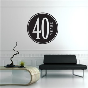 40 Years - Vinyl Wall Decal - Wall Quote - Wall Decor