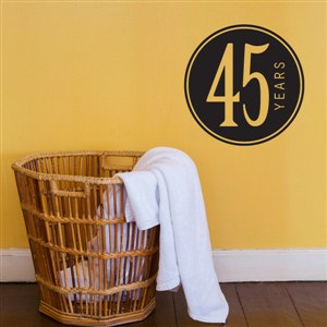45 Years - Vinyl Wall Decal - Wall Quote - Wall Decor