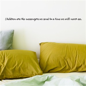 Children are the messengers we send to a time we will never see. - Vinyl Wall Decal - Wall Quote - Wall Decor