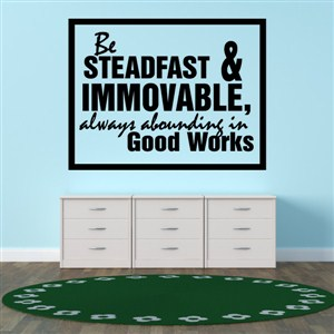 Be Steadfast & Immovable, Always Abounding In - Mosiah 5:15 - Vinyl Wall Decal - Wall Quote - Wall Decor