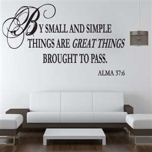 By small and simple things are great things - Alma 37:6 - Vinyl Wall Decal - Wall Quote - Wall Decor