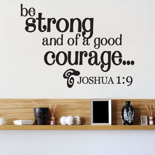 Be Strong And Of A Good Courage Joshua 1 9 Vinyl Wall