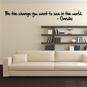 Be the change you want to see in the world. - Gandhi - Vinyl Wall Decal - Wall Quote - Wall Decor