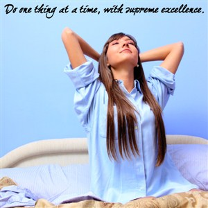 Do one thing at a time, with supreme excellence. - Vinyl Wall Decal - Wall Quote - Wall Decor