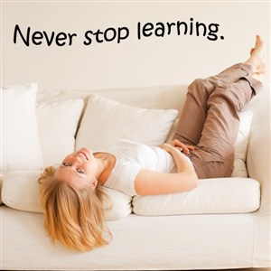Never stop learning. - Vinyl Wall Decal - Wall Quote - Wall Decor