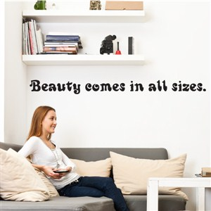 Beauty comes in all sizes. - Vinyl Wall Decal - Wall Quote - Wall Decor