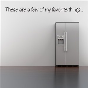 These are a few of my favorite things… - Vinyl Wall Decal - Wall Quote - Wall Decor