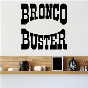 Bronco Buster - Vinyl Wall Decal - Wall Quote - Wall Decor