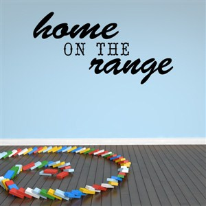 Home on the range - Vinyl Wall Decal - Wall Quote - Wall Decor
