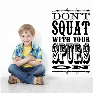 Don't squat with your spurs on - Vinyl Wall Decal - Wall Quote - Wall Decor