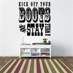 Kick off your boots and stay a while - Vinyl Wall Decal - Wall Quote - Wall Decor