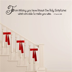 From infancy you have known the holy scriptures - 2 Timothy 3:15 - Vinyl Wall Decal - Wall Quote - Wall Decor