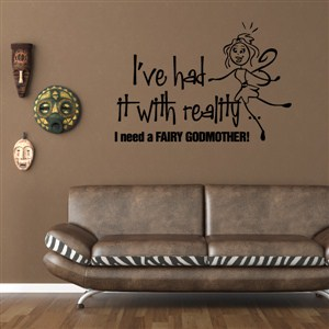 I've had it with reality, I need a fairy godmother! - Vinyl Wall Decal - Wall Quote - Wall Decor