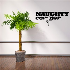 Naughty corner - Vinyl Wall Decal - Wall Quote - Wall Decor