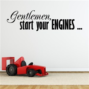 Gentlemen, start your engines… - Vinyl Wall Decal - Wall Quote - Wall Decor