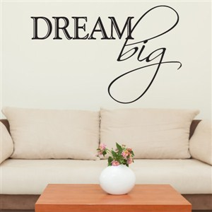 Dream big - Vinyl Wall Decal - Wall Quote - Wall Decor